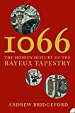 Bridgeford, Andrew: 1066: The Hidden History of the Bayeux Tapestry