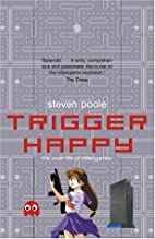 Trigger Happy: The Inner Life of Videogames…