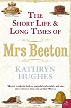 The Short Life and Long Times of Mrs Beeton…