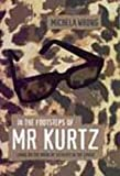 Wrong, Michela: In the Footsteps of Mr. Kurtz: Living on the Brink of Disaster in Mobutu's Congo
