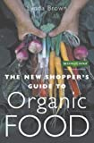Brown, Lynda: New Shoppers Guide to Organic Food