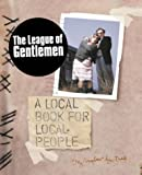 Gatiss, Mark: The League of Gentlemen: A Local Book for Local People