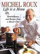 Michel Roux: Life Is a Menu by Michel Roux
