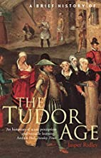 A Brief History of the Tudor Age by Jasper…