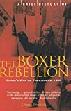 Preston, Diana: A Brief History of the Boxer Rebellion: China's War on Foreigners, 1900
