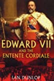 Dunlop, Ian: Edward VII and the Entente Cordiale