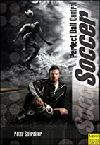 Soccer: Perfect Ball Control by Peter…