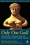 Becking, Bob: Only One God?: Monotheism in Ancient Israel and the Veneration of the Goddess Asherah