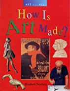 How Is Art Made (Art for All) by Elizabeth…