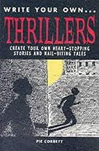 Thrillers (Write Your Own) by Pie Corbett