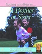 Saying Goodbye to... A Brother or Sister…