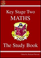 Key Stage Two Maths: The Study Book by Cgp…
