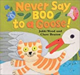 Wood, Jakki: Never Say Boo to a Goose!