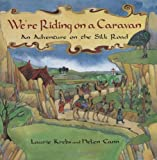 Krebs, Laurie: We're Riding on a Caravan: An Adventure on the Silk Road