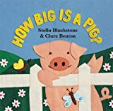 Blackstone, Stella: How Big Is a Pig?