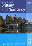 Rice, Christopher: Drive Around Brittany & Normandy: Your guide to great drives (Drive Around - Thomas Cook)
