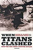 Glantz, David M.: When Titans Clashed: How the Red Army Stopped Hitler