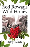 Whyte, Betsy: Red Rowans and Wild Honey