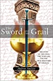 Sinclair, Andrew: The Sword and the Grail: Of the Grail and the Templars and the True Discovery of America