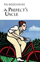 A Prefect's Uncle by P. G. Wodehouse