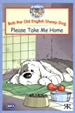 Volke, Gordon: Bob the Old English Sheepdog : Please Take Me Home