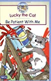 Volke, Gordon: Lucky the Cat : Be Patient with Me