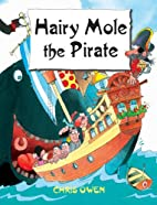 Hairy mole the pirate by Chris Owen