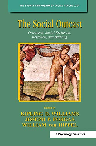 the-social-outcast-ostracism-social-exclusion-rejection-and-bullying-sydney-symposium-of-social-psychology