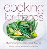 Hendy, Alastair: Cooking for Friends: Stylish Recipes With Great Flavour