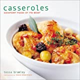 Bramley, Tessa: Casseroles: Comfort Food at Its Best