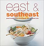 Stevenson, Sonia: East and Southeast: Great Recipes from China, Japan, and Southeast Asia