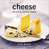 Beckett, Fiona: Cheese: Discovering, Exploring, Enjoying