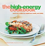 Hill, Rachael Anne: The High-Energy Cookbook: Good-Carb Recipes for Weight Loss, Health, and Vitality
