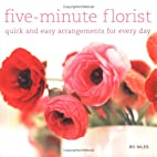 Five Minute Florist: Quick And Easy…