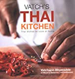Bhumichitr, Vatcharin: Vatch&#39;s Thai Kitchen: Thai Dishes To Cook At Home