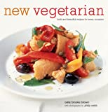 Brown, Celia Brooks: New Vegetarian: Bold And Beautiful Recipes For Every Occasion