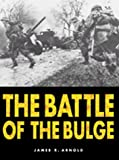 Arnold, James R.: The Battle of the Bulge