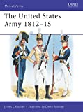 Rickman, David: The United States Army 1812-1815