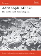Adrianople AD 378: The Goths Crush Rome's…