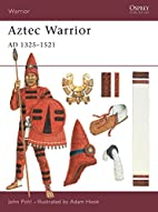 Aztec Warrior: AD 1325-1521 by John Pohl