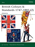 Sumner, Ian: British Colours & Standards 1747-1881 (2): Infantry