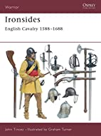 Ironsides: English Cavalry, 1588–1688 by…