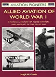 Cowin, Hugh W.: Allied Aviation of World War I: A Pictorial History of Allied Aviators and Aircraft of the Great War
