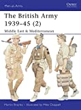 Brayley, Martin: The British Army 1939-45 (2): Middle East &amp; Mediterramean