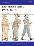 Brayley, Martin J.: The British Army 1939-45: The Far East