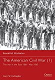 Gallagher, Gary W.: The American Civil War: The War in the East 1861-May 1863