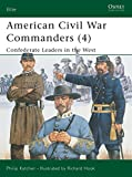Katcher, Philip: American Civil War Commanders: Confederate Leaders in the West