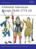 Chartrand, Rene: Colonial American Troops 1610-1774 (2)