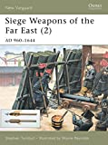 Turnbull, Stephen: Siege Weapons of the Far East: Ad 960-1644
