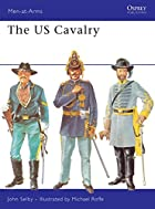 The US Cavalry (Men-at-Arms) by John Selby